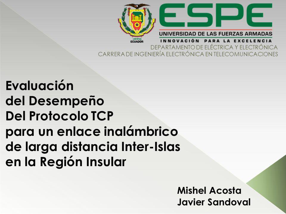 DEPARTAMENTO DE ELÉCTRICA Y ELECTRÓNICA CARRERA DE INGENIERÍA ELECTRÓNICA EN TELECOMUNICACIONES Evaluación del Desempeño Del Protocolo TCP para un enl