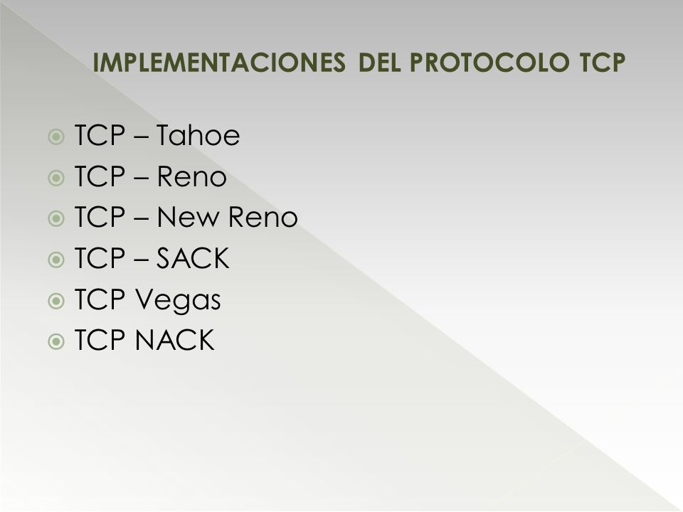TCP – Tahoe TCP – Reno TCP – New Reno TCP – SACK TCP Vegas TCP NACK IMPLEMENTACIONES DEL PROTOCOLO TCP
