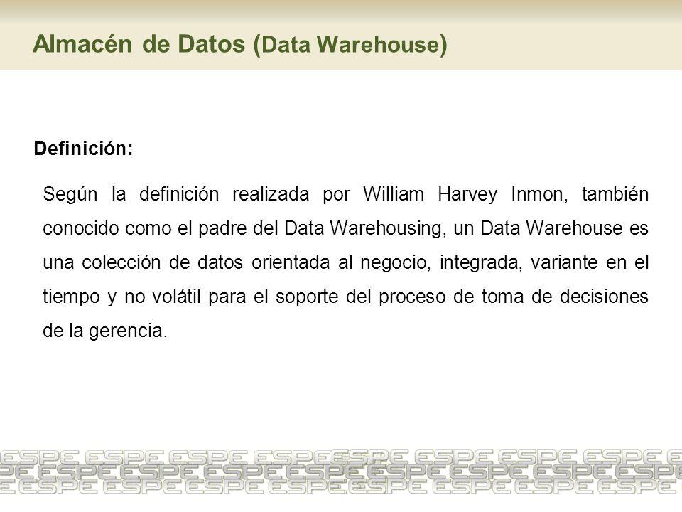 Almacén de Datos ( Data Warehouse ) Definición: Según la definición realizada por William Harvey Inmon, también conocido como el padre del Data Wareho
