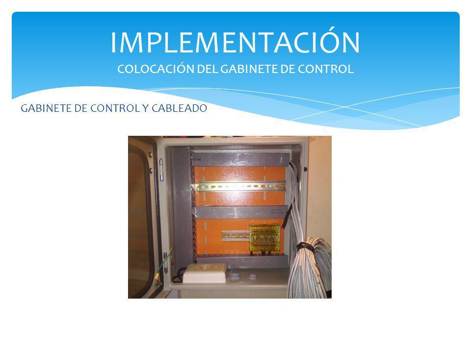 GABINETE DE CONTROL Y CABLEADO IMPLEMENTACIÓN COLOCACIÓN DEL GABINETE DE CONTROL