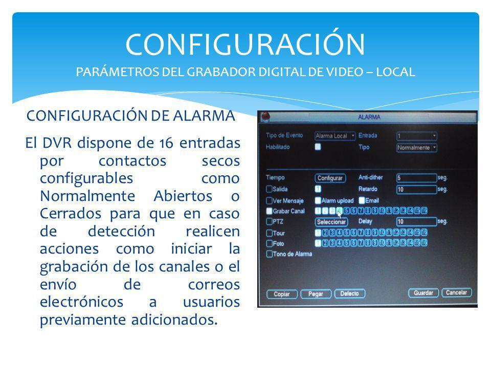 CONFIGURACIÓN PARÁMETROS DEL GRABADOR DIGITAL DE VIDEO – LOCAL El DVR dispone de 16 entradas por contactos secos configurables como Normalmente Abiert
