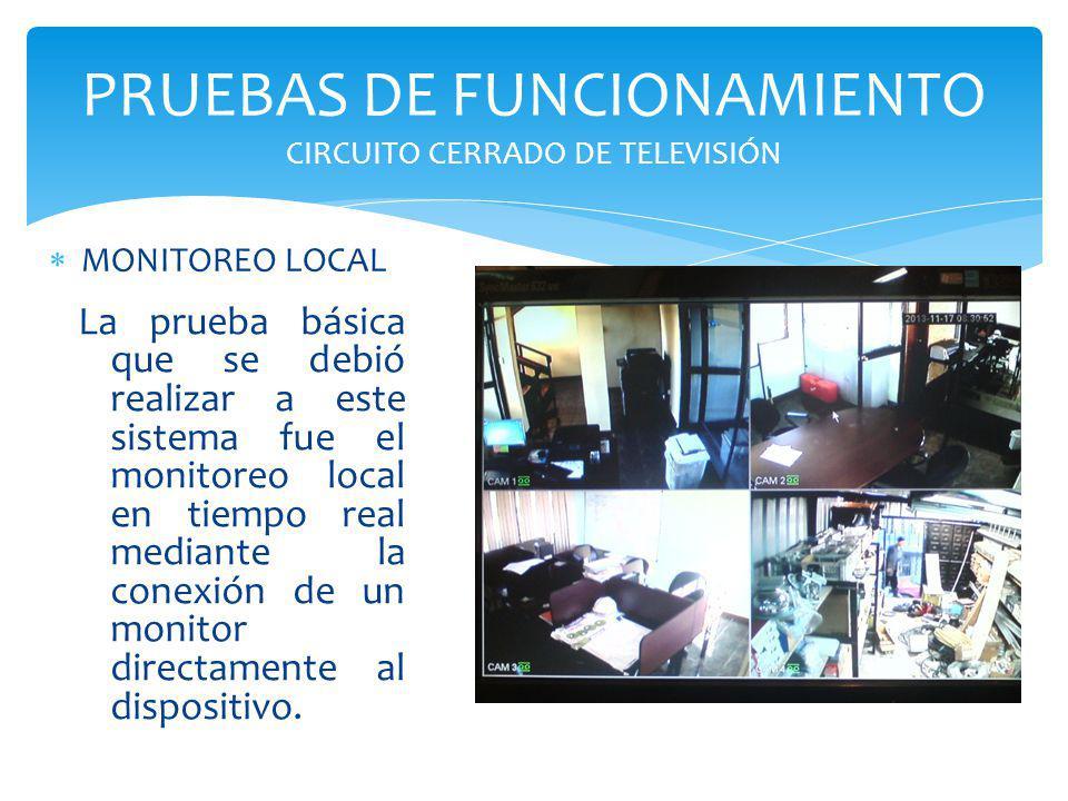 PRUEBAS DE FUNCIONAMIENTO CIRCUITO CERRADO DE TELEVISIÓN La prueba básica que se debió realizar a este sistema fue el monitoreo local en tiempo real m