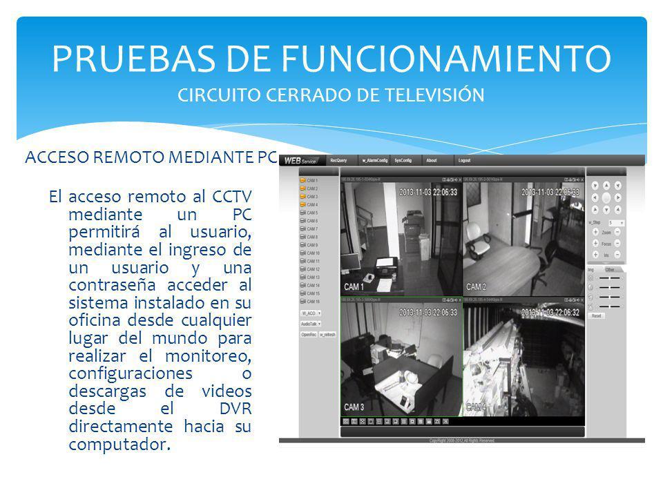 PRUEBAS DE FUNCIONAMIENTO CIRCUITO CERRADO DE TELEVISIÓN El acceso remoto al CCTV mediante un PC permitirá al usuario, mediante el ingreso de un usuar