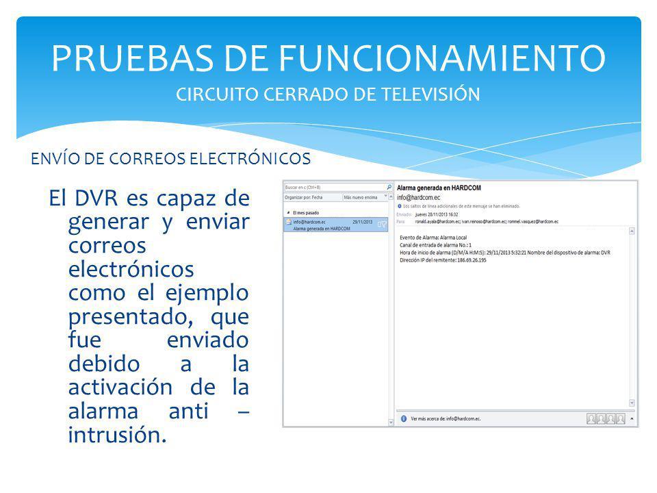 PRUEBAS DE FUNCIONAMIENTO CIRCUITO CERRADO DE TELEVISIÓN El DVR es capaz de generar y enviar correos electrónicos como el ejemplo presentado, que fue