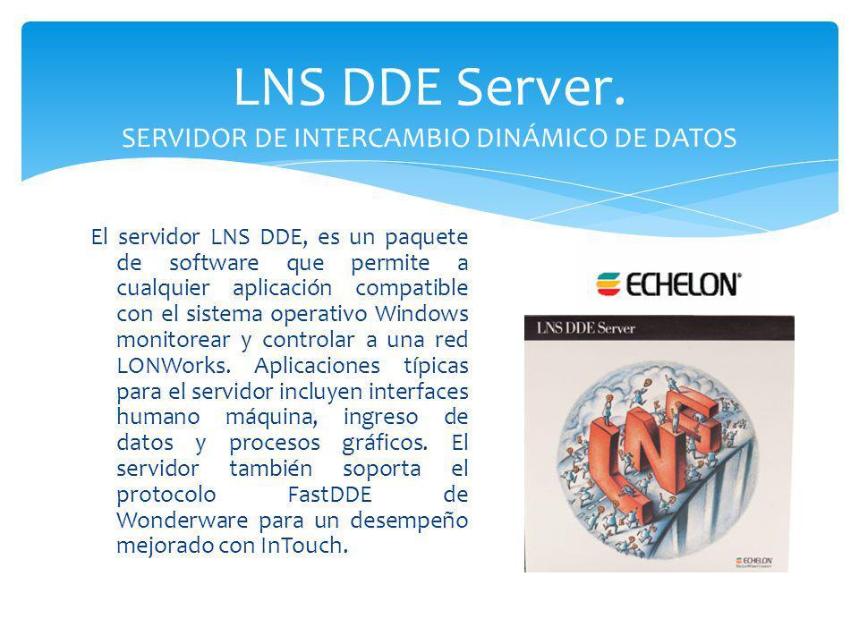 El servidor LNS DDE, es un paquete de software que permite a cualquier aplicación compatible con el sistema operativo Windows monitorear y controlar a