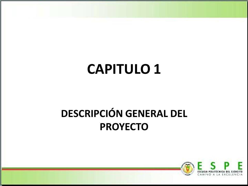 CAPITULO 1 DESCRIPCIÓN GENERAL DEL PROYECTO