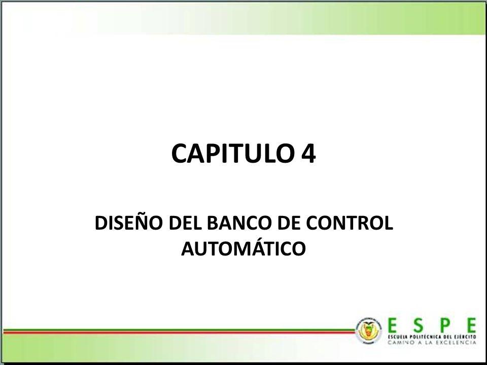 DISEÑO DEL BANCO DE CONTROL AUTOMÁTICO CAPITULO 4