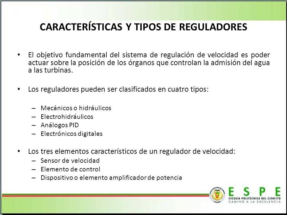 CARACTERÍSTICAS Y TIPOS DE REGULADORES El objetivo fundamental del sistema de regulación de velocidad es poder actuar sobre la posición de los órganos que controlan la admisión del agua a las turbinas.