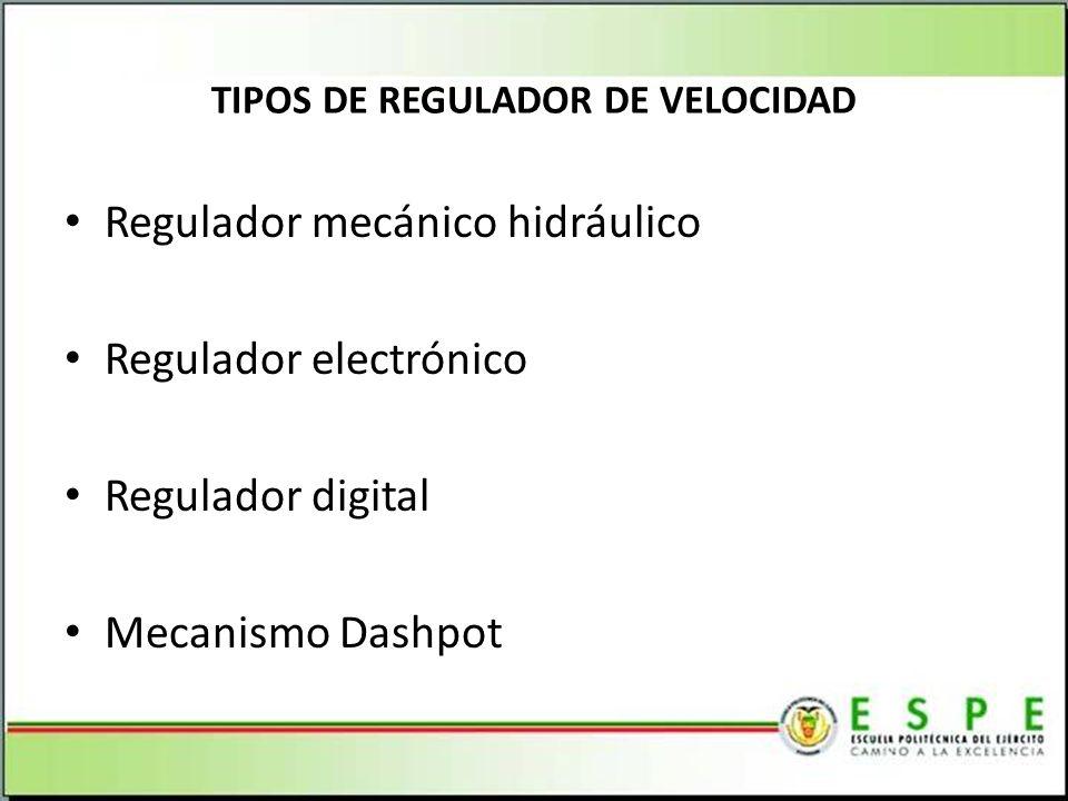 TIPOS DE REGULADOR DE VELOCIDAD Regulador mecánico hidráulico Regulador electrónico Regulador digital Mecanismo Dashpot