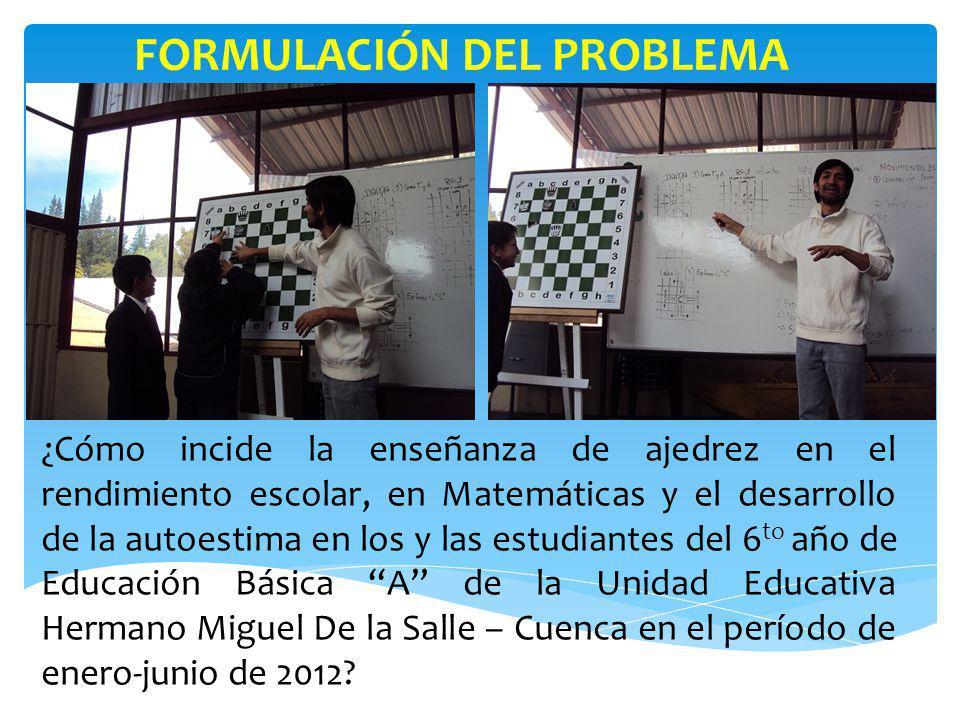OBJETIVO GENERAL Determinar el grado de influencia de la enseñanza del ajedrez en el rendimiento escolar, en Matemáticas y el desarrollo de la autoestima en los y las estudiantes del 6to año de Educación Básica paralelo A de la Unidad Educativa Hermano Miguel De la Salle – Cuenca en el período de enero-junio de 2012.