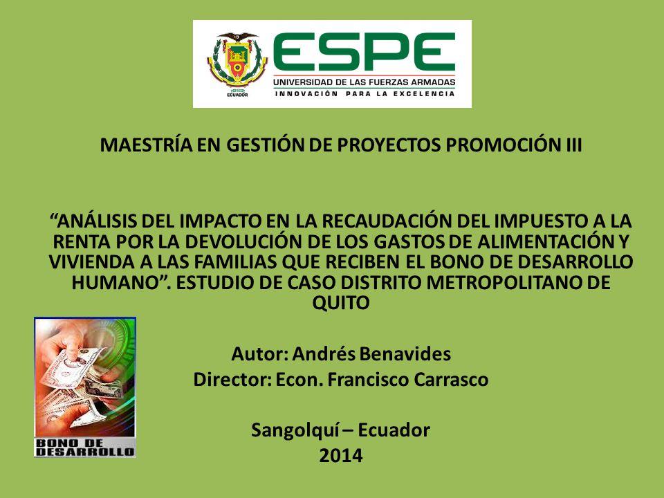 MAESTRÍA EN GESTIÓN DE PROYECTOS PROMOCIÓN III ANÁLISIS DEL IMPACTO EN LA RECAUDACIÓN DEL IMPUESTO A LA RENTA POR LA DEVOLUCIÓN DE LOS GASTOS DE ALIMENTACIÓN Y VIVIENDA A LAS FAMILIAS QUE RECIBEN EL BONO DE DESARROLLO HUMANO.