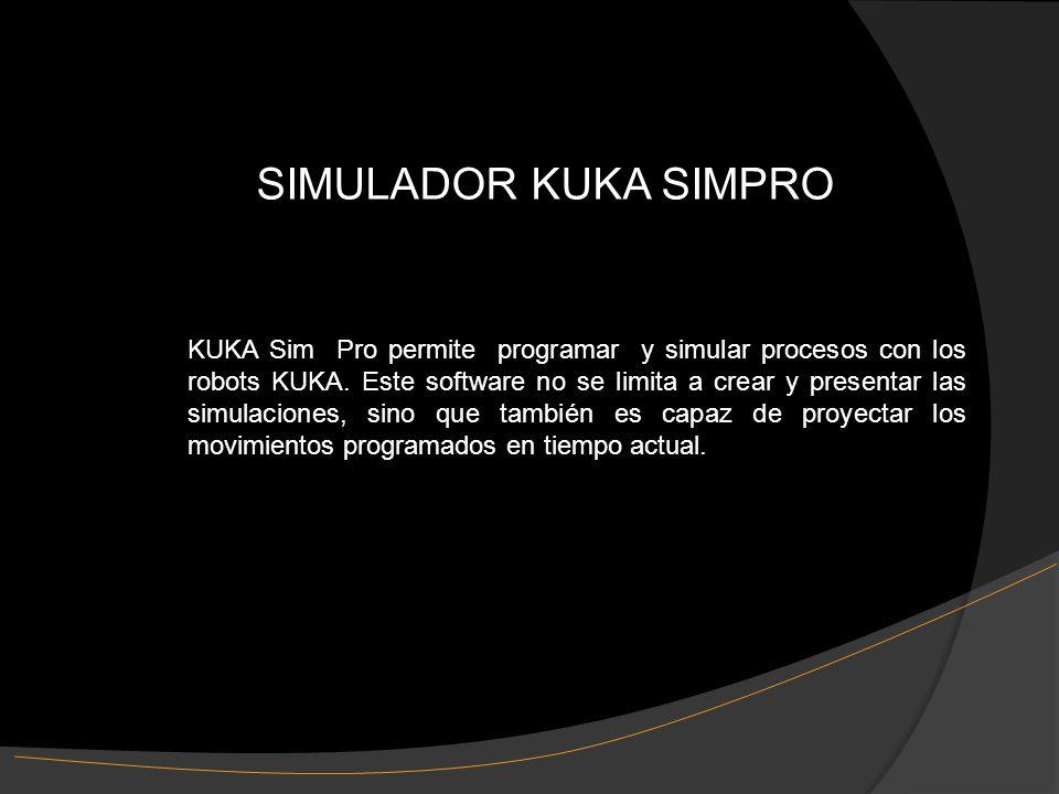 SIMULADOR KUKA SIMPRO KUKA Sim Pro permite programar y simular procesos con los robots KUKA.
