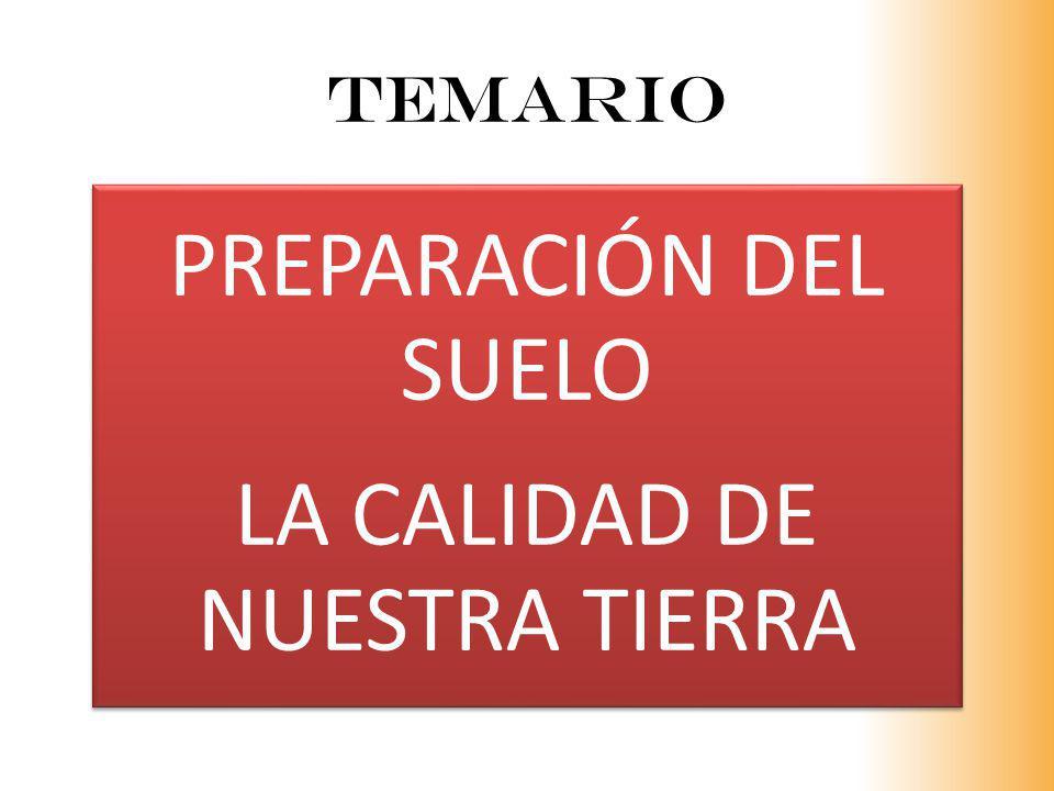 TEMARIO PREPARACIÓN DEL SUELO LA CALIDAD DE NUESTRA TIERRA