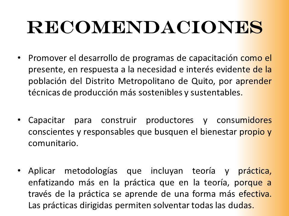 recomendacIONES Promover el desarrollo de programas de capacitación como el presente, en respuesta a la necesidad e interés evidente de la población d