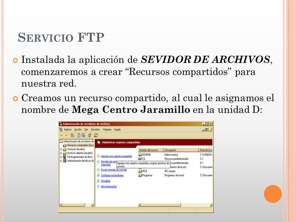 S ERVICIO FTP Instalada la aplicación de SEVIDOR DE ARCHIVOS, comenzaremos a crear Recursos compartidos para nuestra red. Creamos un recurso compartid