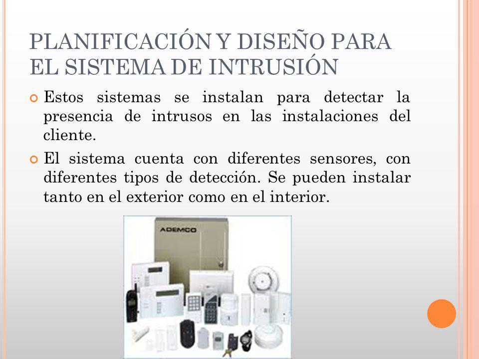 PLANIFICACIÓN Y DISEÑO PARA EL SISTEMA DE INTRUSIÓN Estos sistemas se instalan para detectar la presencia de intrusos en las instalaciones del cliente