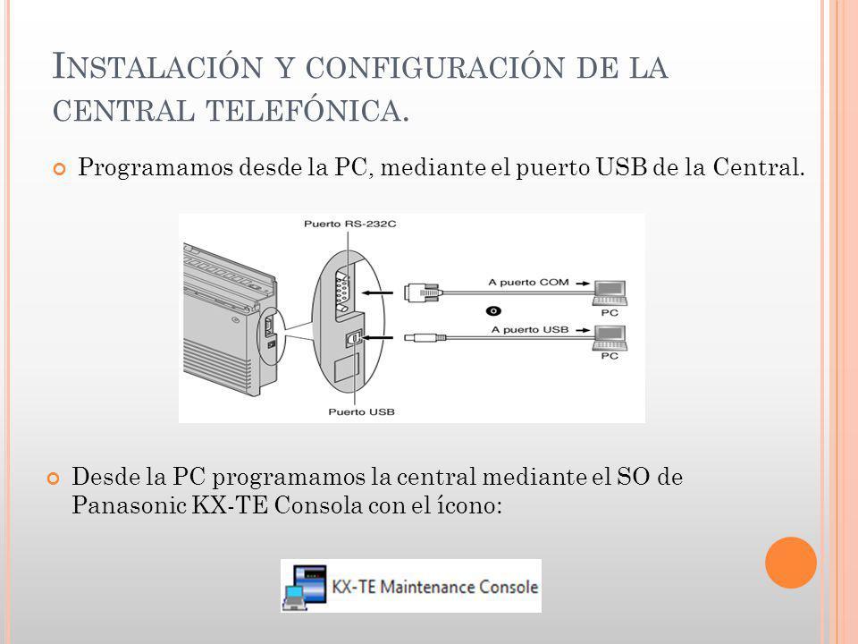 I NSTALACIÓN Y CONFIGURACIÓN DE LA CENTRAL TELEFÓNICA. Programamos desde la PC, mediante el puerto USB de la Central. Desde la PC programamos la centr