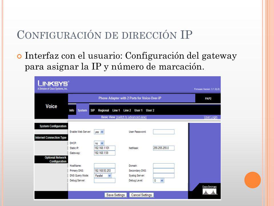 C ONFIGURACIÓN DE DIRECCIÓN IP Interfaz con el usuario: Configuración del gateway para asignar la IP y número de marcación.