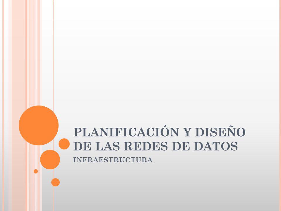 PLANIFICACIÓN Y DISEÑO DE LAS REDES DE DATOS INFRAESTRUCTURA