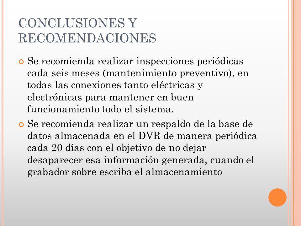 CONCLUSIONES Y RECOMENDACIONES Se recomienda realizar inspecciones periódicas cada seis meses (mantenimiento preventivo), en todas las conexiones tant