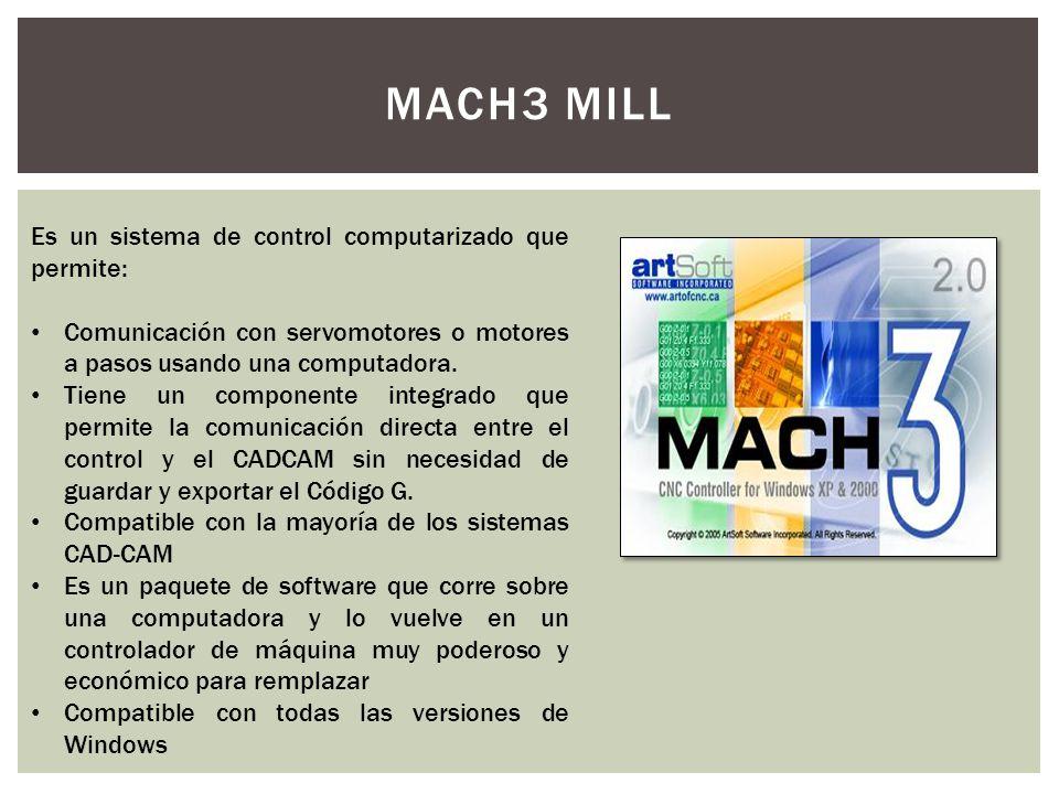 MACH3 MILL Es un sistema de control computarizado que permite: Comunicación con servomotores o motores a pasos usando una computadora. Tiene un compon
