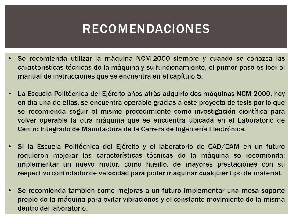 RECOMENDACIONES Se recomienda utilizar la máquina NCM-2000 siempre y cuando se conozca las características técnicas de la máquina y su funcionamiento,