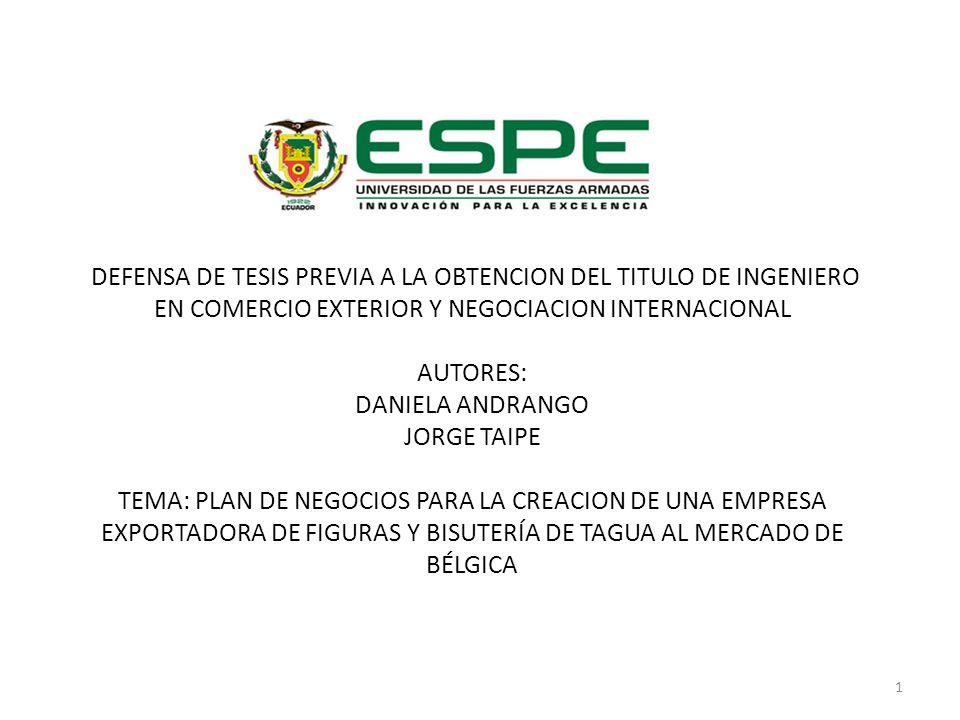 DEFENSA DE TESIS PREVIA A LA OBTENCION DEL TITULO DE INGENIERO EN COMERCIO EXTERIOR Y NEGOCIACION INTERNACIONAL AUTORES: DANIELA ANDRANGO JORGE TAIPE