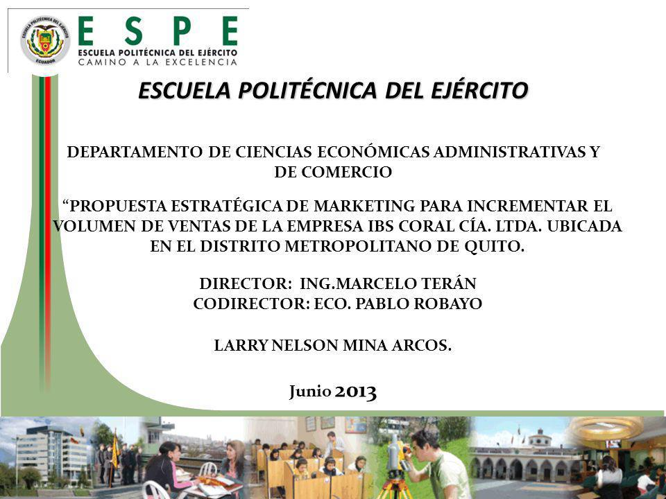 ESCUELA POLITÉCNICA DEL EJÉRCITO DEPARTAMENTO DE CIENCIAS ECONÓMICAS ADMINISTRATIVAS Y DE COMERCIO PROPUESTA ESTRATÉGICA DE MARKETING PARA INCREMENTAR EL VOLUMEN DE VENTAS DE LA EMPRESA IBS CORAL CÍA.