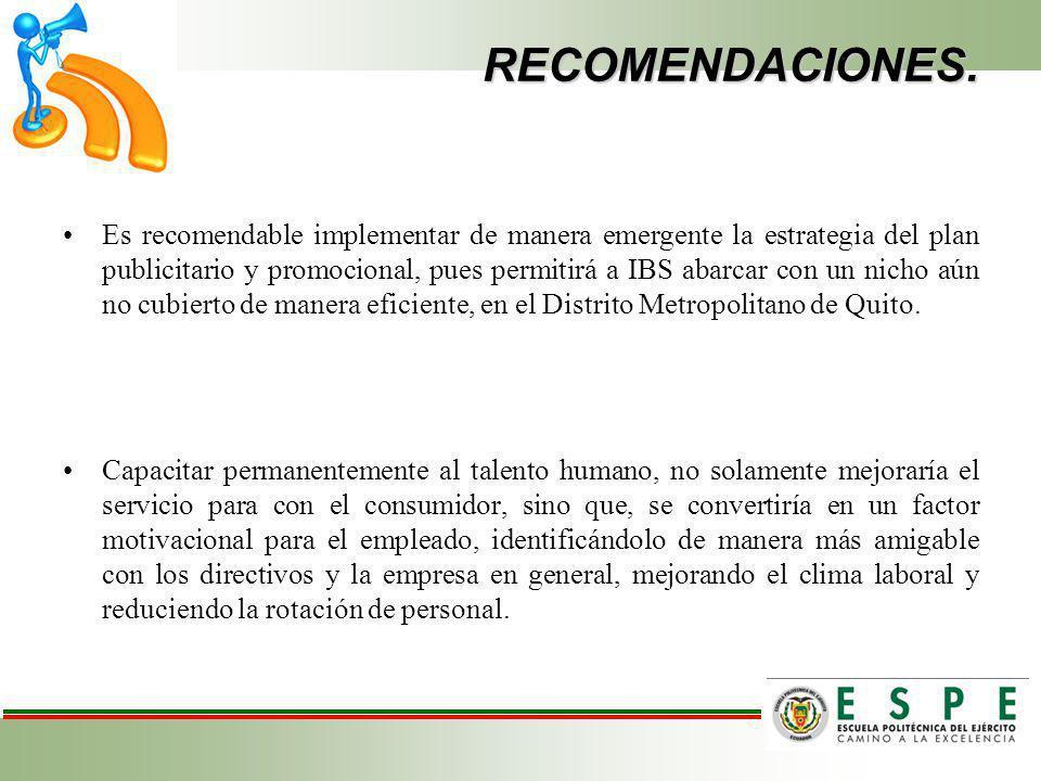 RECOMENDACIONES. Es recomendable implementar de manera emergente la estrategia del plan publicitario y promocional, pues permitirá a IBS abarcar con u