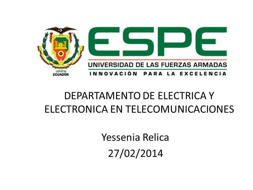 DEPARTAMENTO DE ELECTRICA Y ELECTRONICA EN TELECOMUNICACIONES Yessenia Relica 27/02/2014