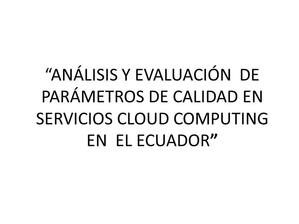 OBJETIVO GENERAL Analizar y evaluar los parámetros de calidad que deben considerarse en las empresas que prestan servicios de Cloud Computing con el estudio, ciudad de Quito.