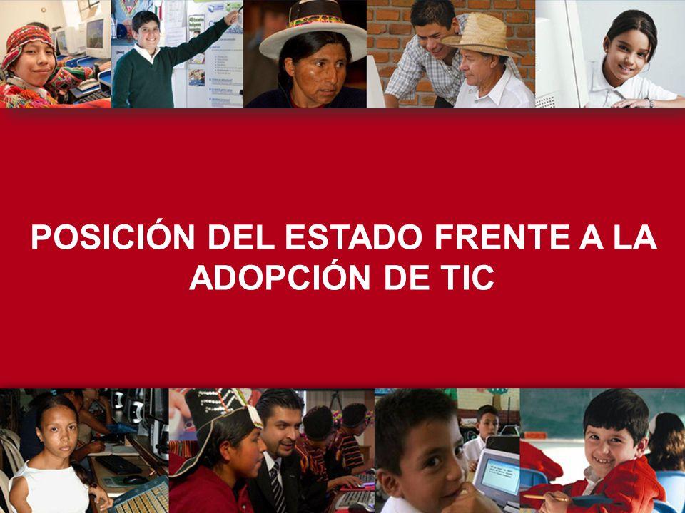 Posición del Estado frente a la adopción de TICs Políticas de Estado: Alineadas al Plan de Desarrollo de la Sociedad de la Información, justicia social, inclusión social, distribución de la riqueza.