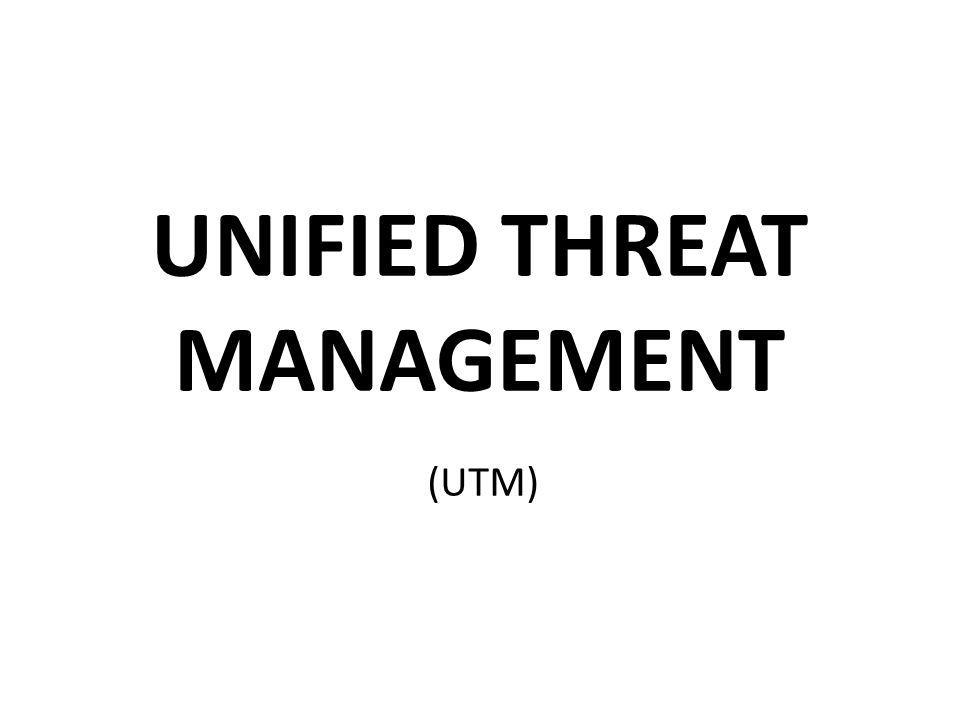 UNIFIED THREAT MANAGEMENT (UTM)