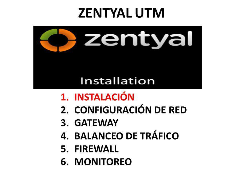 ZENTYAL UTM 1.INSTALACIÓN 2.CONFIGURACIÓN DE RED 3.GATEWAY 4.BALANCEO DE TRÁFICO 5.FIREWALL 6.MONITOREO