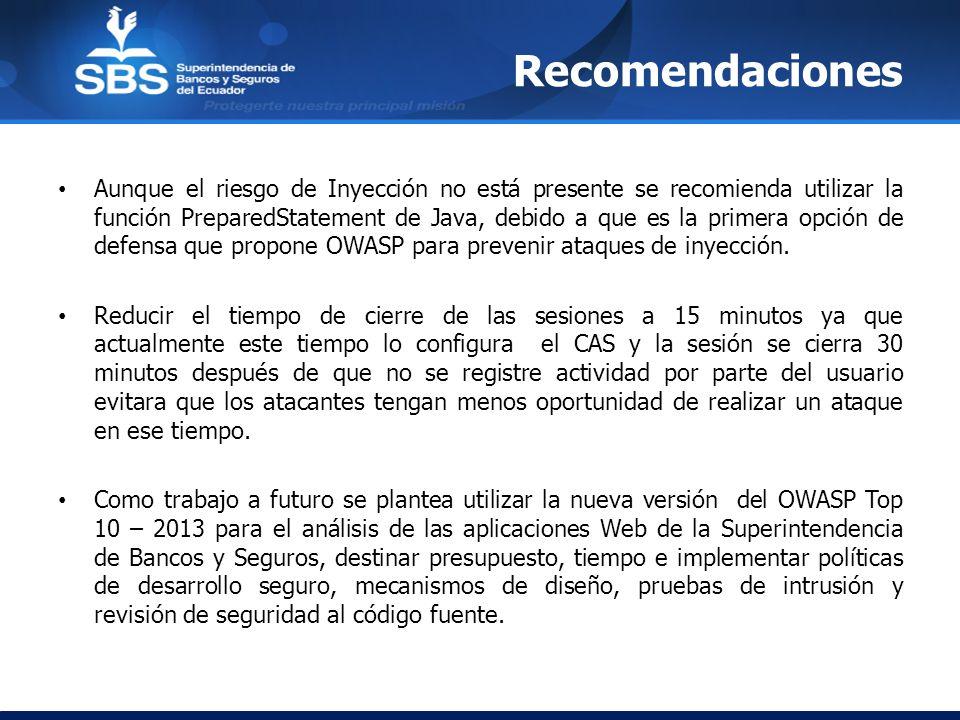 Recomendaciones Aunque el riesgo de Inyección no está presente se recomienda utilizar la función PreparedStatement de Java, debido a que es la primera
