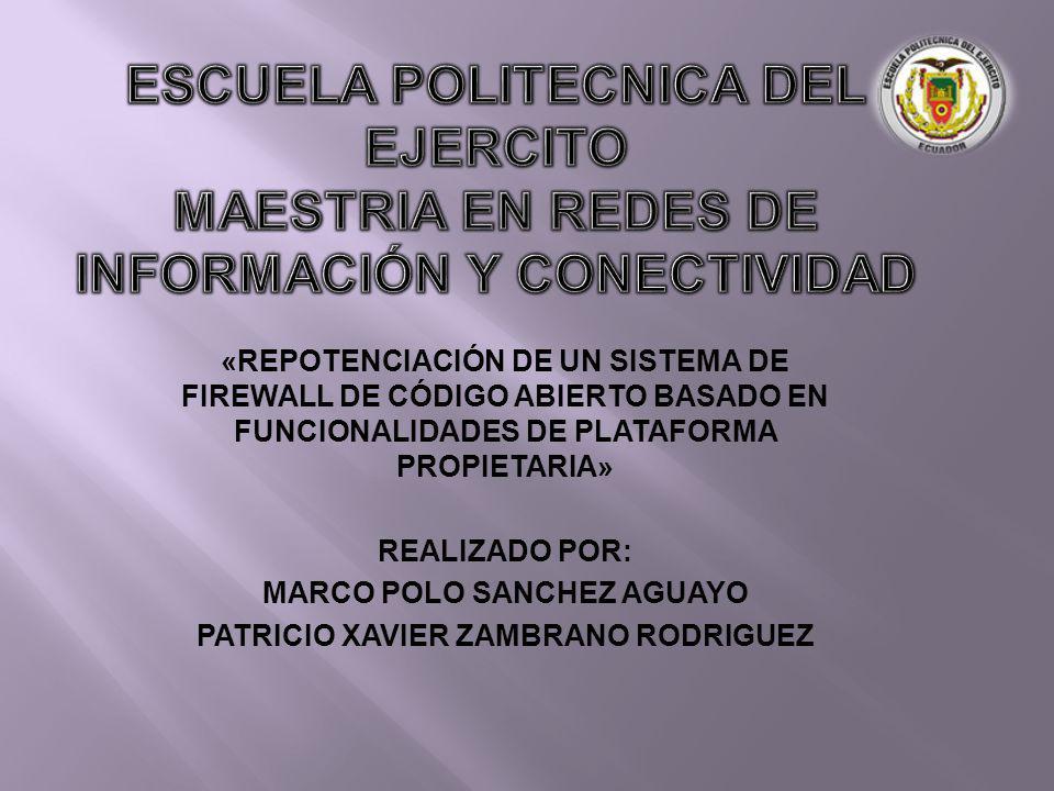 «REPOTENCIACIÓN DE UN SISTEMA DE FIREWALL DE CÓDIGO ABIERTO BASADO EN FUNCIONALIDADES DE PLATAFORMA PROPIETARIA» REALIZADO POR: MARCO POLO SANCHEZ AGUAYO PATRICIO XAVIER ZAMBRANO RODRIGUEZ