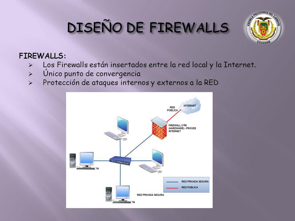 FIREWALLS: Los Firewalls están insertados entre la red local y la Internet. Único punto de convergencia Protección de ataques internos y externos a la