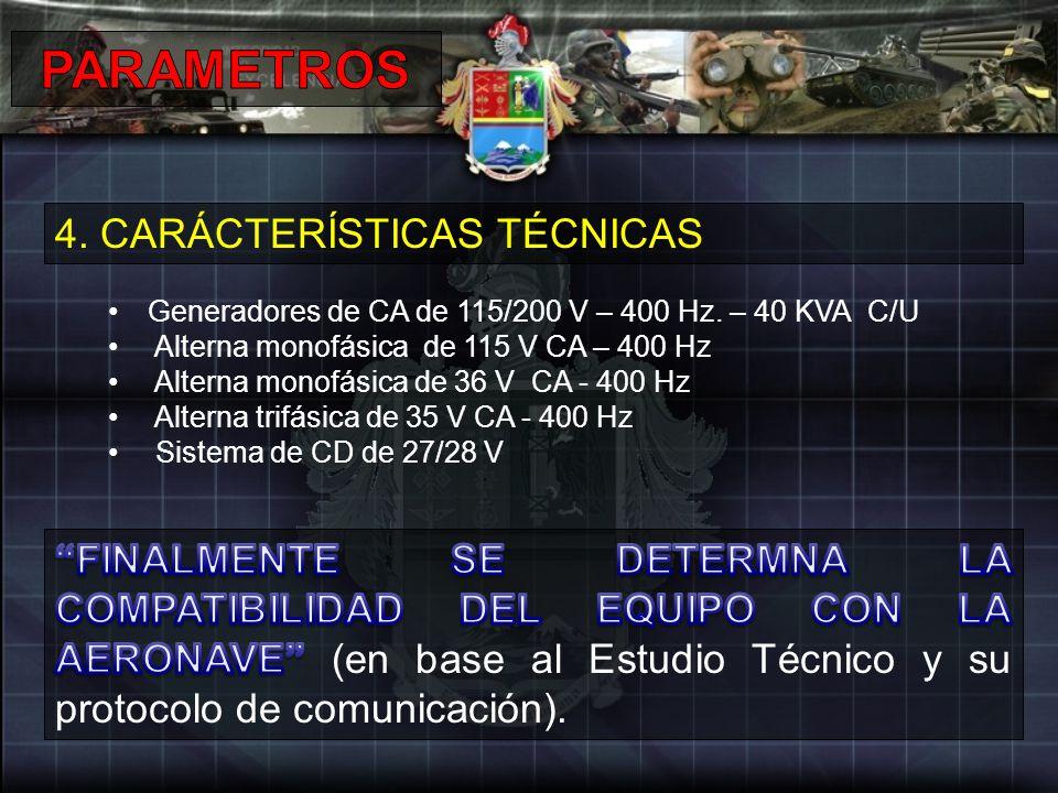 4. CARÁCTERÍSTICAS TÉCNICAS Generadores de CA de 115/200 V – 400 Hz. – 40 KVA C/U Alterna monofásica de 115 V CA – 400 Hz Alterna monofásica de 36 V C