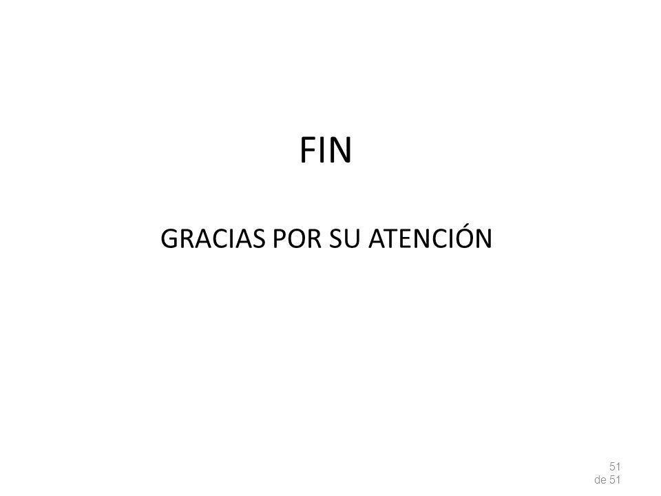 FIN GRACIAS POR SU ATENCIÓN 51 de 51