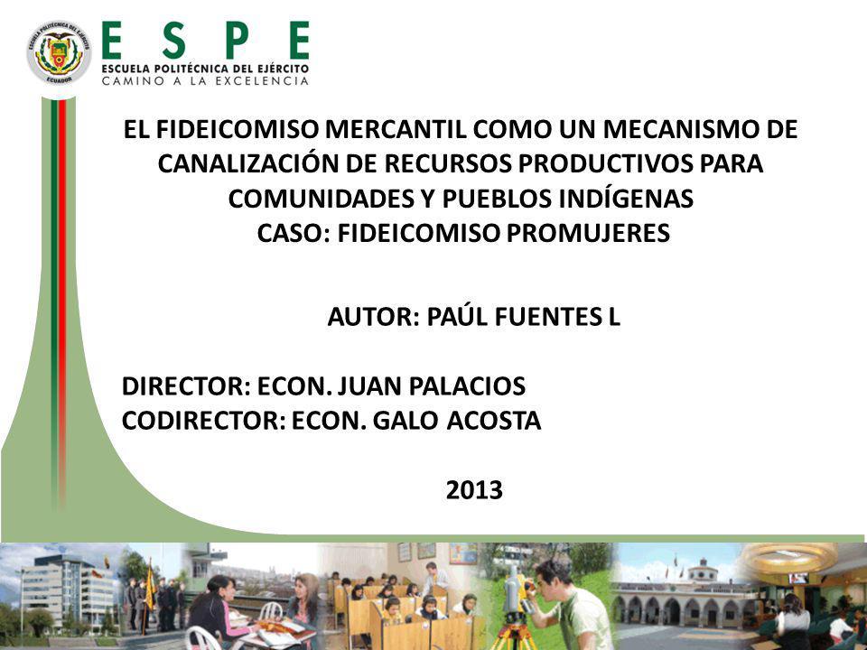 EL FIDEICOMISO MERCANTIL COMO UN MECANISMO DE CANALIZACIÓN DE RECURSOS PRODUCTIVOS PARA COMUNIDADES Y PUEBLOS INDÍGENAS CASO: FIDEICOMISO PROMUJERES A