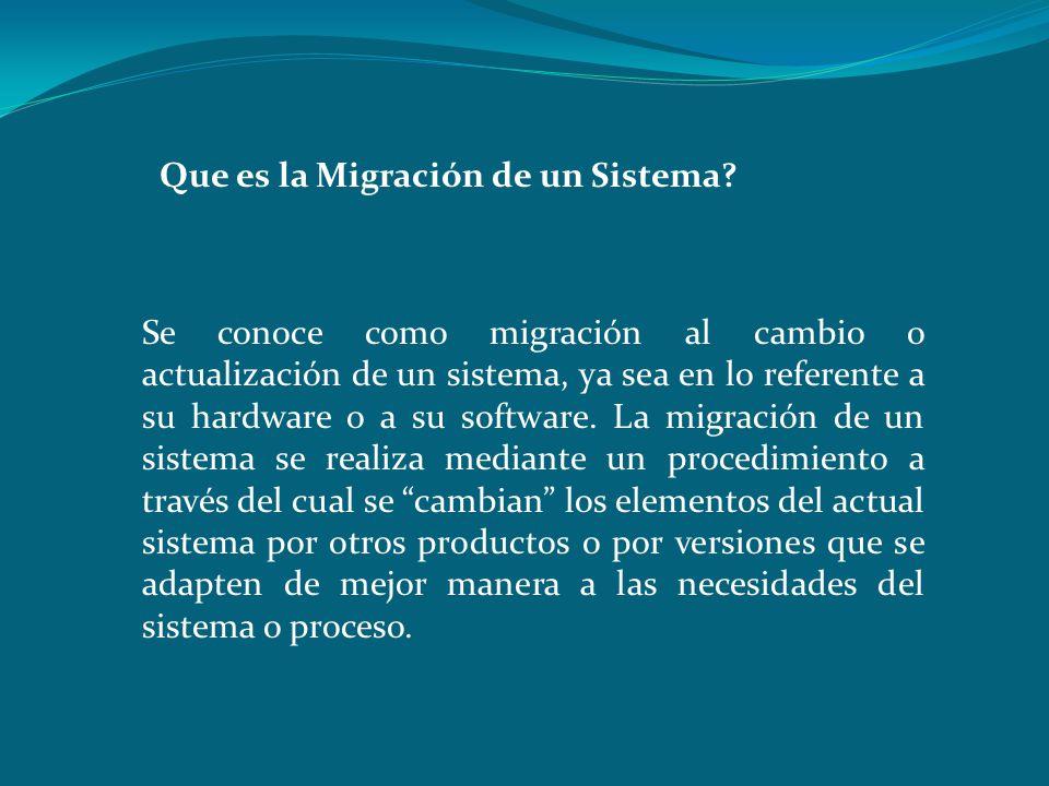 Que es la Migración de un Sistema? Se conoce como migración al cambio o actualización de un sistema, ya sea en lo referente a su hardware o a su softw
