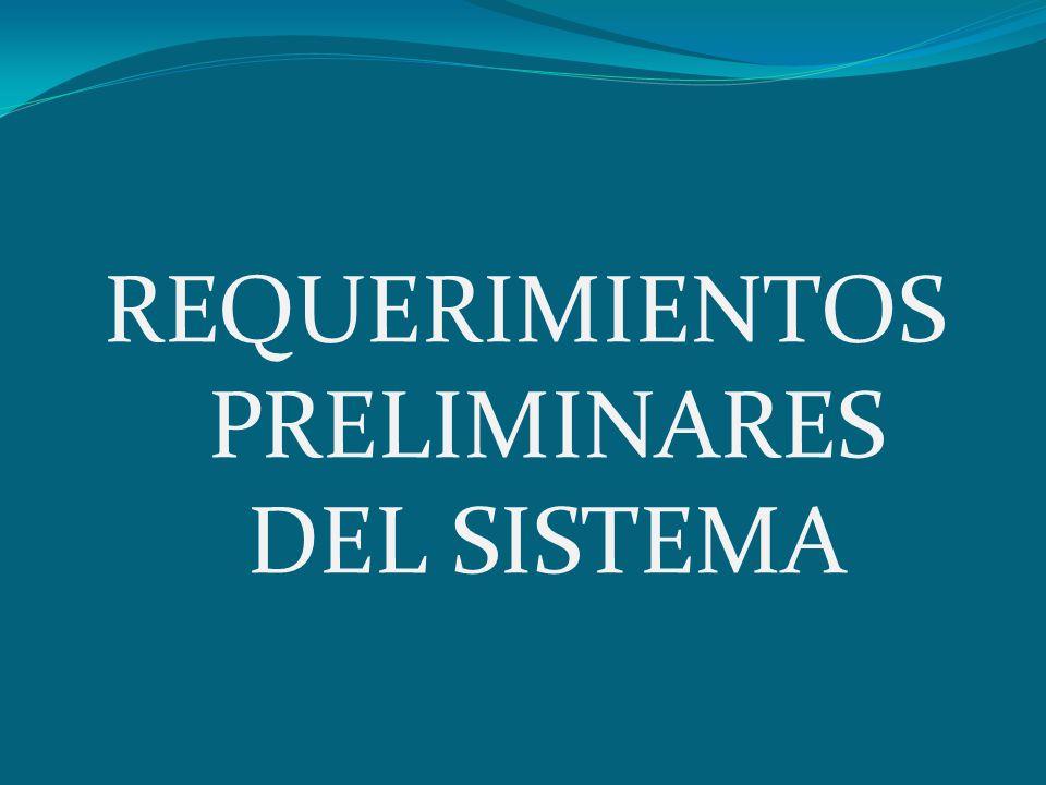 REQUERIMIENTOS PRELIMINARES DEL SISTEMA