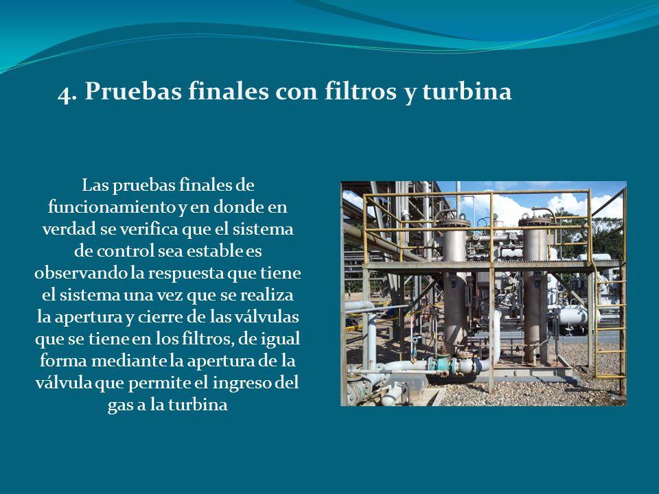 4. Pruebas finales con filtros y turbina Las pruebas finales de funcionamiento y en donde en verdad se verifica que el sistema de control sea estable