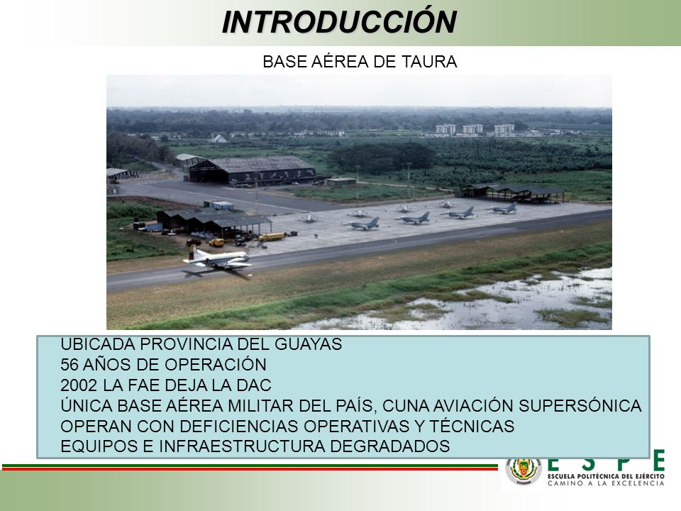 OBJETIVO GENERAL Renovar los sistemas de navegación, infraestructura, equipamiento aeronáutico y servicios de apoyo a las operaciones aéreas de la base aérea de Taura.