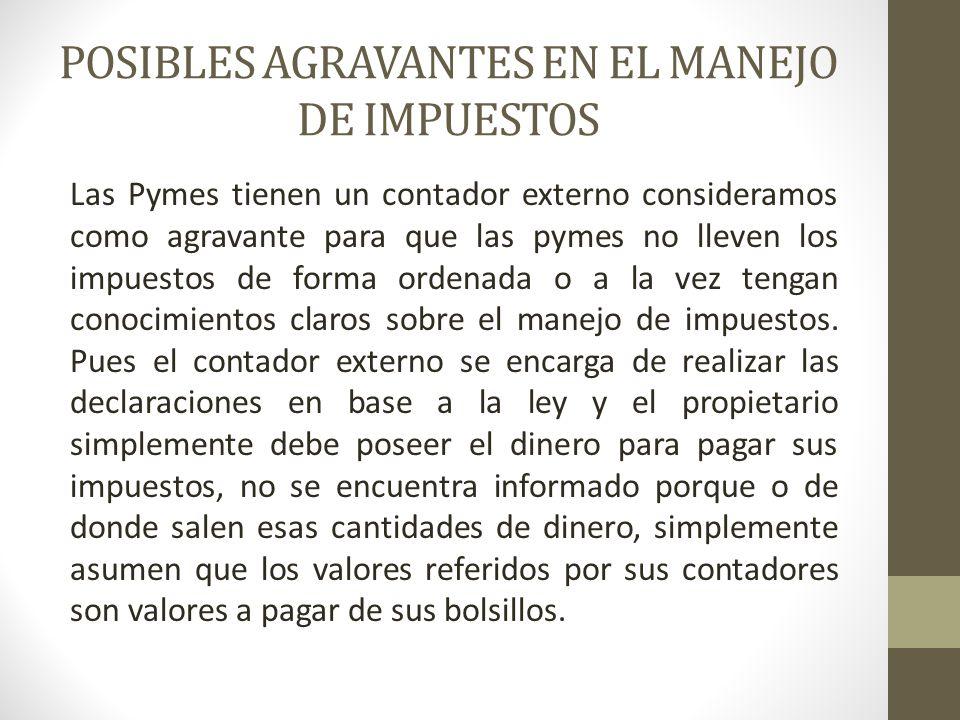 POSIBLES AGRAVANTES EN EL MANEJO DE IMPUESTOS Las Pymes tienen un contador externo consideramos como agravante para que las pymes no lleven los impues