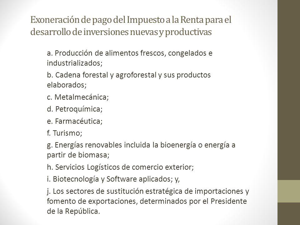 Exoneración de pago del Impuesto a la Renta para el desarrollo de inversiones nuevas y productivas a. Producción de alimentos frescos, congelados e in
