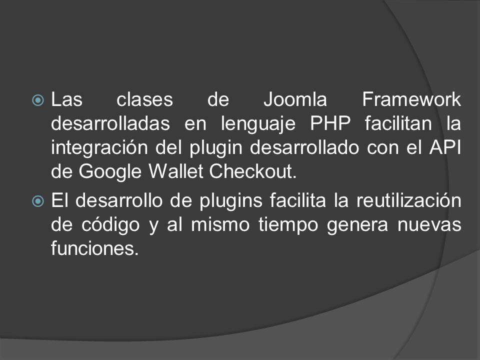 Las clases de Joomla Framework desarrolladas en lenguaje PHP facilitan la integración del plugin desarrollado con el API de Google Wallet Checkout. El