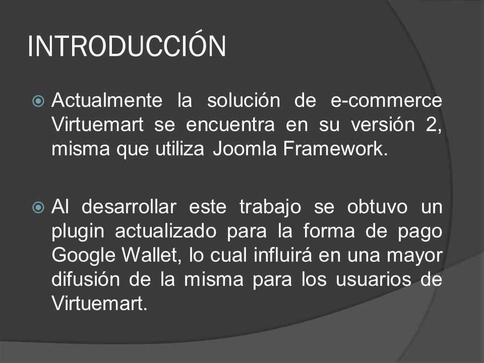 INTRODUCCIÓN Actualmente la solución de e-commerce Virtuemart se encuentra en su versión 2, misma que utiliza Joomla Framework. Al desarrollar este tr