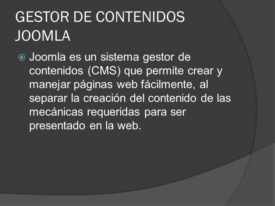 GESTOR DE CONTENIDOS JOOMLA Joomla es un sistema gestor de contenidos (CMS) que permite crear y manejar páginas web fácilmente, al separar la creación