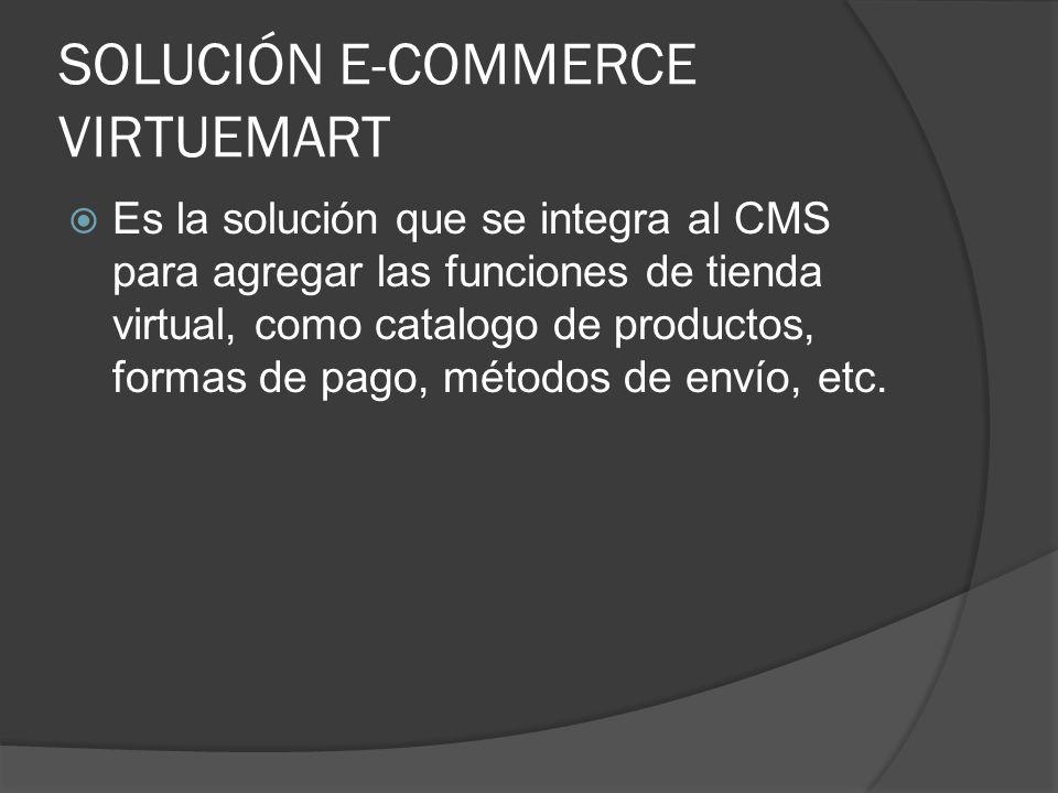 SOLUCIÓN E-COMMERCE VIRTUEMART Es la solución que se integra al CMS para agregar las funciones de tienda virtual, como catalogo de productos, formas d